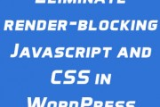 Eliminate render-blocking Javascript and CSS in WordPress