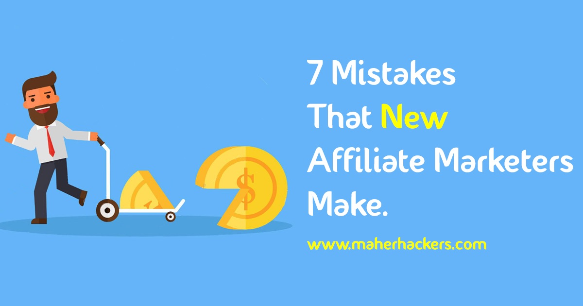 7 Mistakes that New Affiliate Marketers Make